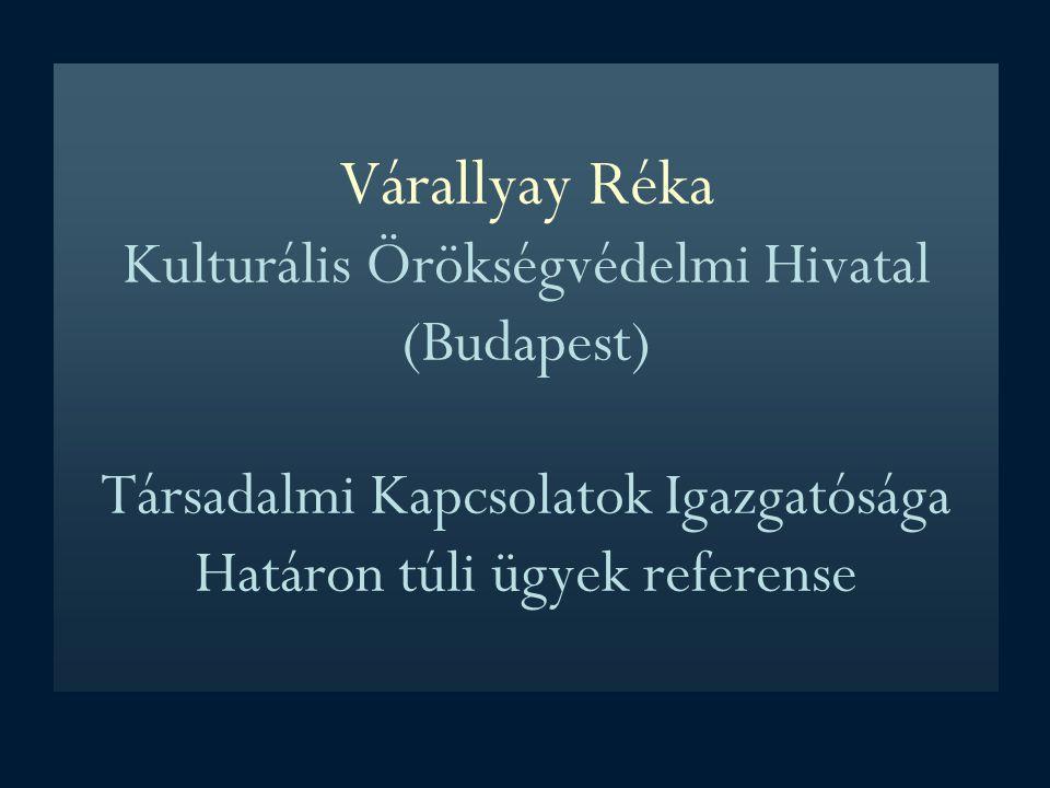 Várallyay Réka Kulturális Örökségvédelmi Hivatal (Budapest) Társadalmi Kapcsolatok Igazgatósága Határon túli ügyek referense