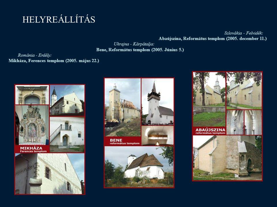 HELYREÁLLÍTÁS Szlovákia - Felvidék: Abaújszina, Református templom (2005. december 11.) Ukrajna - Kárpátalja: