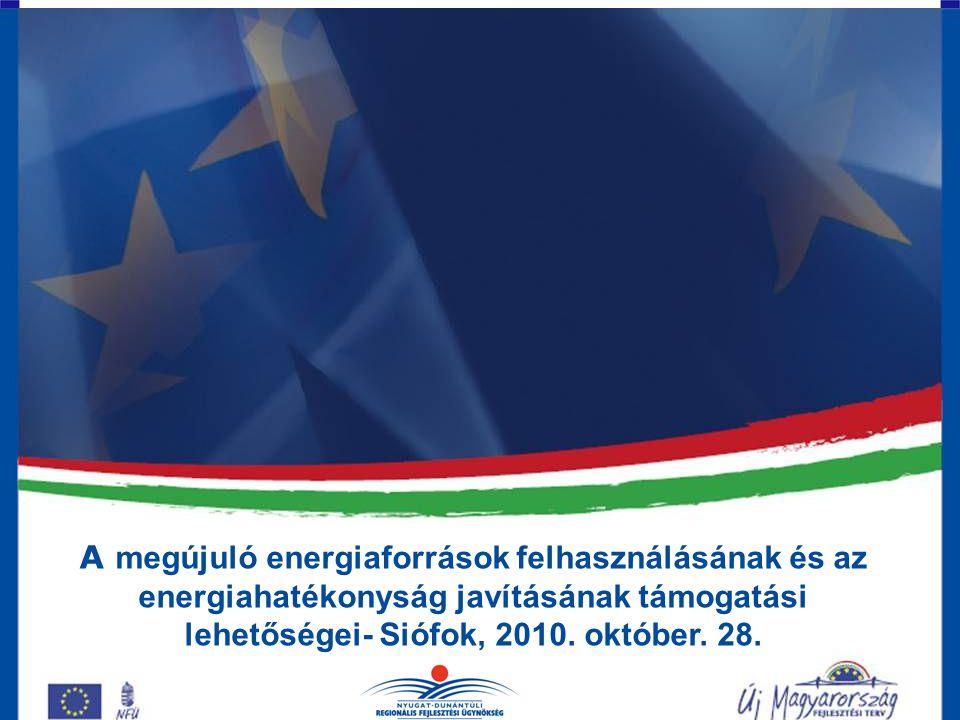 A megújuló energiaforrások felhasználásának és az energiahatékonyság javításának támogatási lehetőségei- Siófok, 2010.