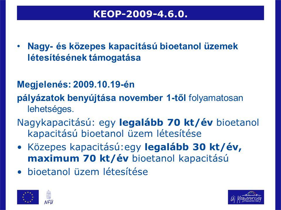 KEOP-2009-4.6.0. Nagy- és közepes kapacitású bioetanol üzemek létesítésének támogatása. Megjelenés: 2009.10.19-én.