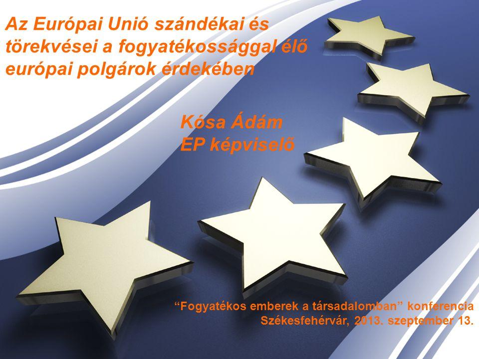 Az Európai Unió szándékai és törekvései a fogyatékossággal élő európai polgárok érdekében Kósa Ádám EP képviselő
