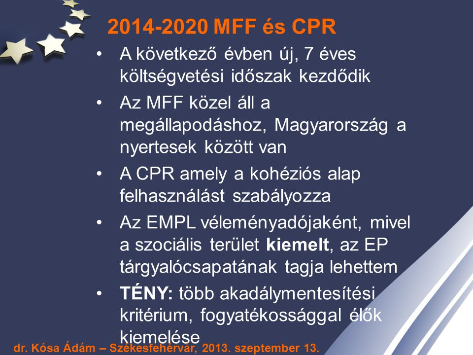 2014-2020 MFF és CPR A következő évben új, 7 éves költségvetési időszak kezdődik.