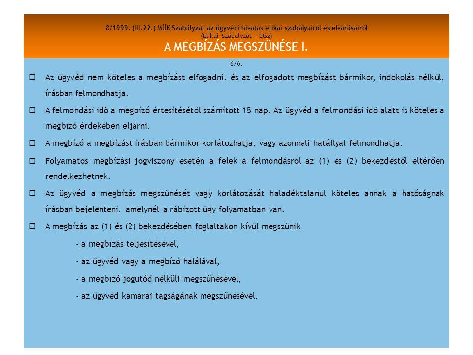 8/1999. (III.22.) MÜK Szabályzat az ügyvédi hivatás etikai szabályairól és elvárásairól (Etikai Szabályzat - Etsz) A MEGBÍZÁS MEGSZŰNÉSE I.