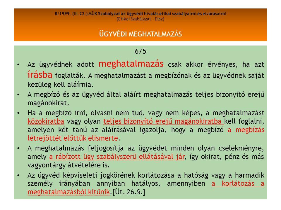 8/1999. (III.22.) MÜK Szabályzat az ügyvédi hivatás etikai szabályairól és elvárásairól (Etikai Szabályzat - Etsz) ÜGYVÉDI MEGHATALMAZÁS