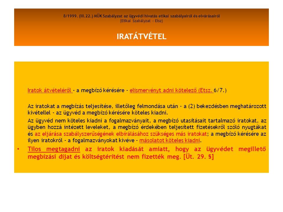 8/1999. (III.22.) MÜK Szabályzat az ügyvédi hivatás etikai szabályairól és elvárásairól (Etikai Szabályzat - Etsz) IRATÁTVÉTEL