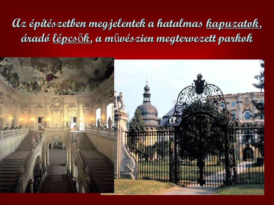 Az építészetben megjelentek a hatalmas kapuzatok, áradó lépcsők, a művészien megtervezett parkok
