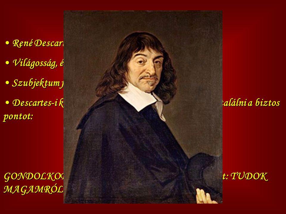 Kartezianizmus René Descartes. Világosság, érthetőség. Szubjektum fontossága.