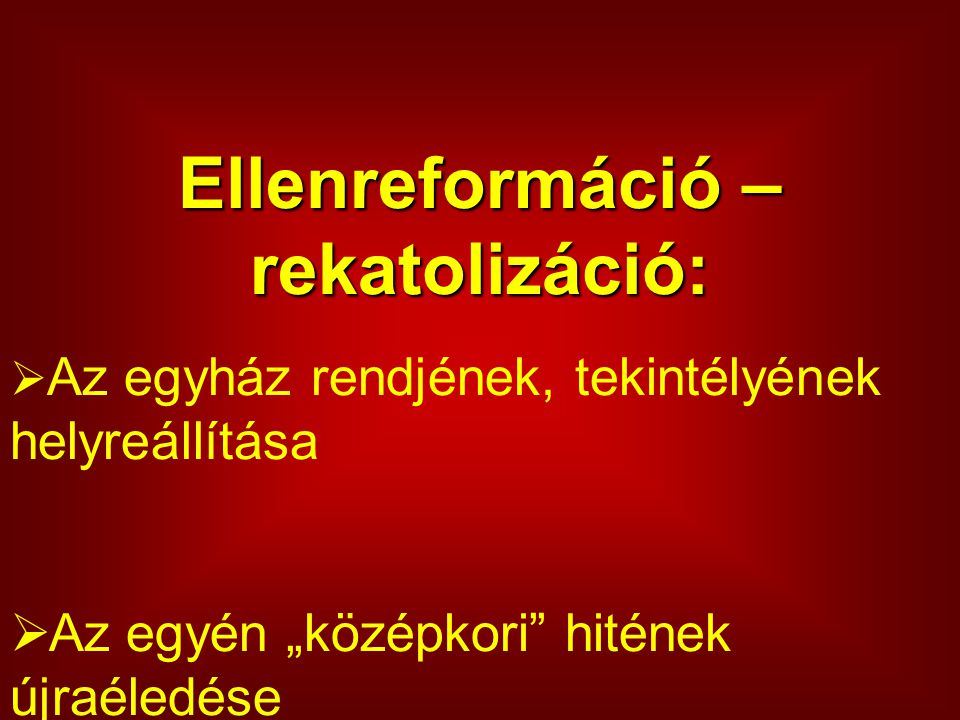 Ellenreformáció – rekatolizáció: