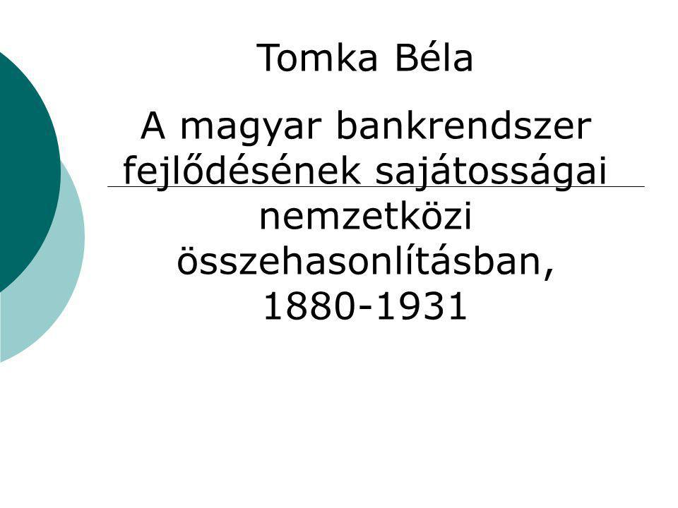 Tomka Béla A magyar bankrendszer fejlődésének sajátosságai nemzetközi összehasonlításban, 1880-1931.