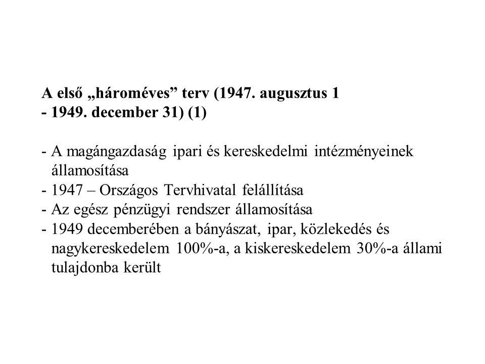 """A első """"hároméves terv (1947. augusztus 1 - 1949"""