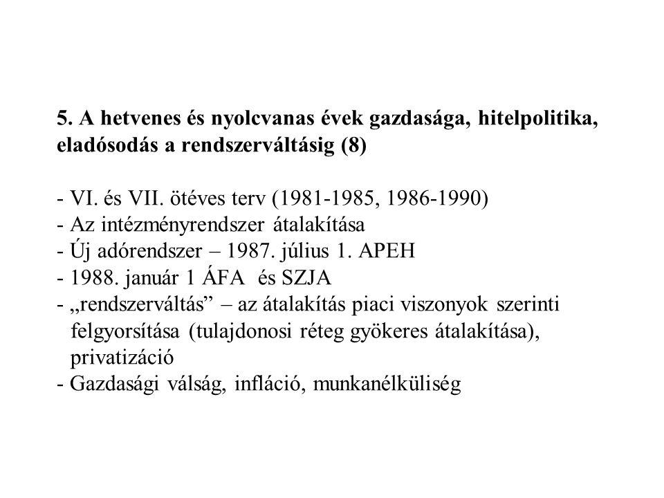 5. A hetvenes és nyolcvanas évek gazdasága, hitelpolitika, eladósodás a rendszerváltásig (8) - VI.
