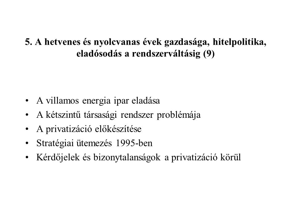 5. A hetvenes és nyolcvanas évek gazdasága, hitelpolitika, eladósodás a rendszerváltásig (9)
