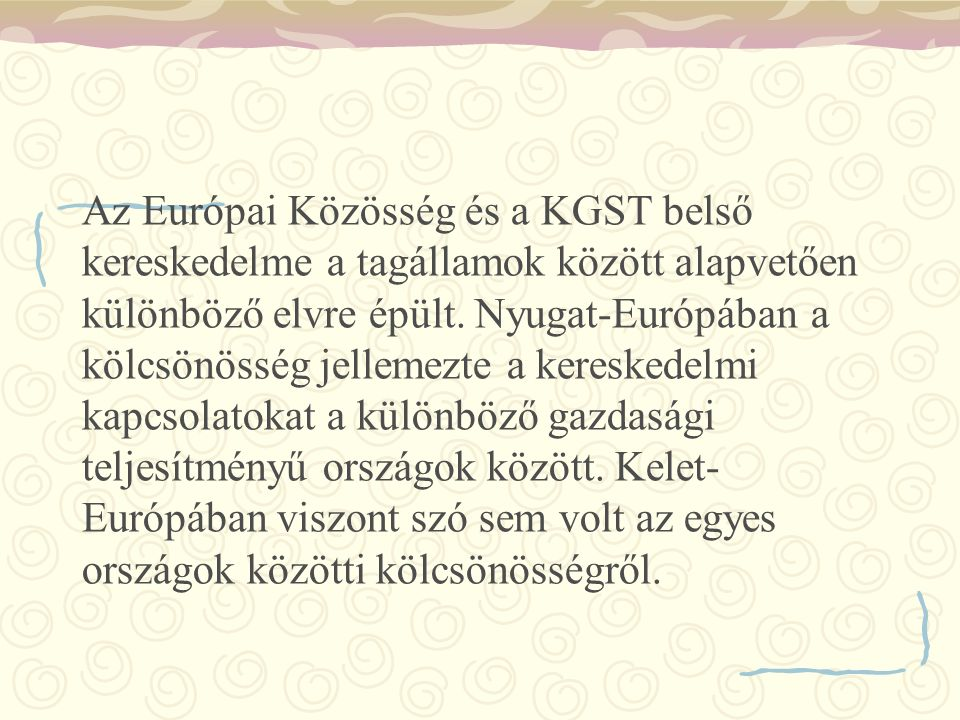 Az Európai Közösség és a KGST belső kereskedelme a tagállamok között alapvetően különböző elvre épült.