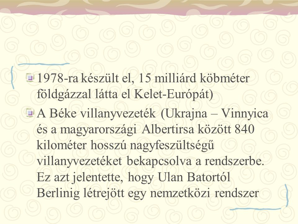 1978-ra készült el, 15 milliárd köbméter földgázzal látta el Kelet-Európát)