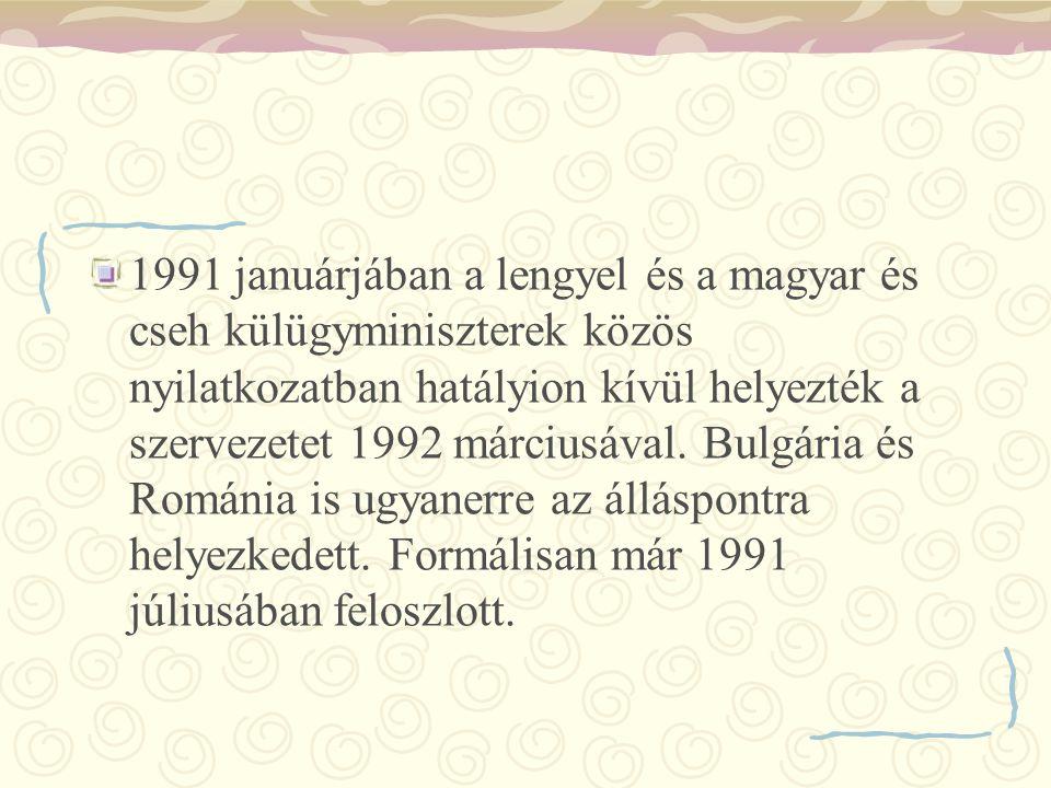 1991 januárjában a lengyel és a magyar és cseh külügyminiszterek közös nyilatkozatban hatályion kívül helyezték a szervezetet 1992 márciusával.