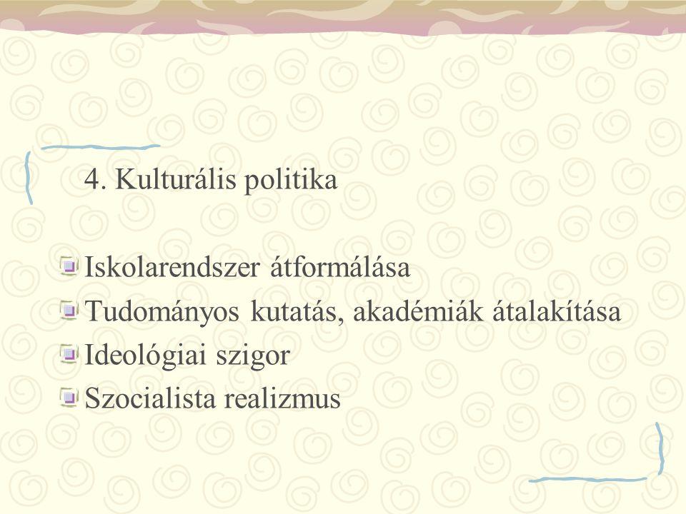 4. Kulturális politika Iskolarendszer átformálása. Tudományos kutatás, akadémiák átalakítása. Ideológiai szigor.
