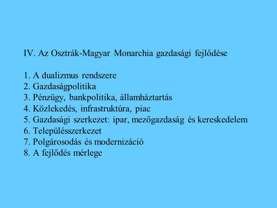 IV. Az Osztrák-Magyar Monarchia gazdasági fejlődése 1