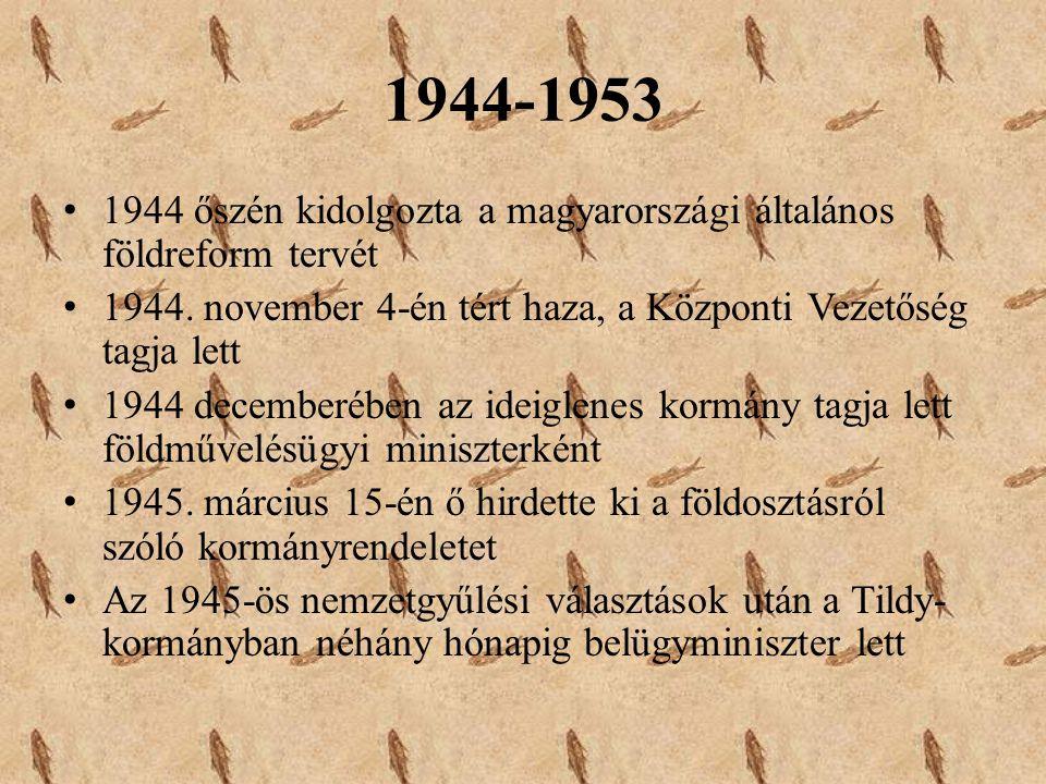 1944-1953 1944 őszén kidolgozta a magyarországi általános földreform tervét. 1944. november 4-én tért haza, a Központi Vezetőség tagja lett.