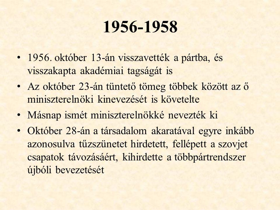 1956-1958 1956. október 13-án visszavették a pártba, és visszakapta akadémiai tagságát is.