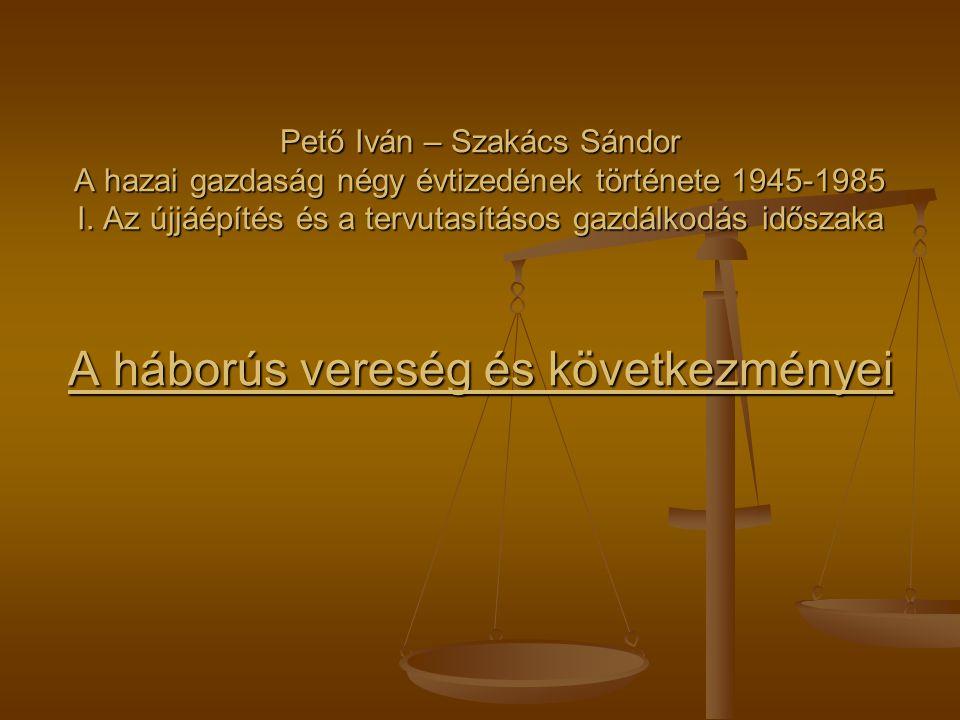 Pető Iván – Szakács Sándor A hazai gazdaság négy évtizedének története 1945-1985 I.