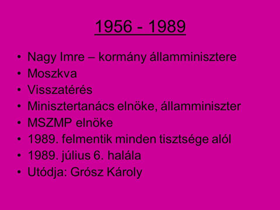 1956 - 1989 Nagy Imre – kormány államminisztere Moszkva Visszatérés