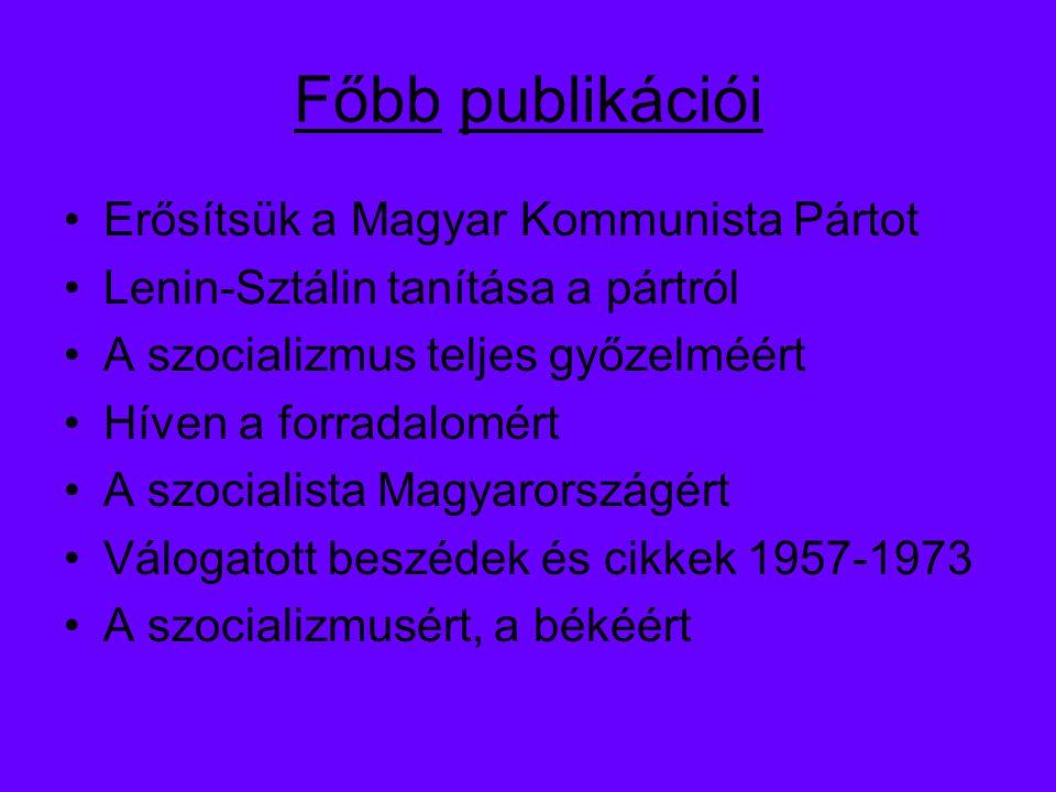 Főbb publikációi Erősítsük a Magyar Kommunista Pártot
