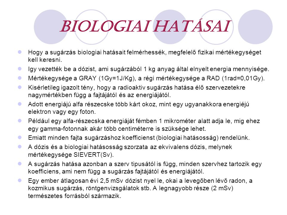 Biologiai hatásai Hogy a sugárzás biologiai hatásait felmérhessék, megfelelő fizikai mértékegységet kell keresni.