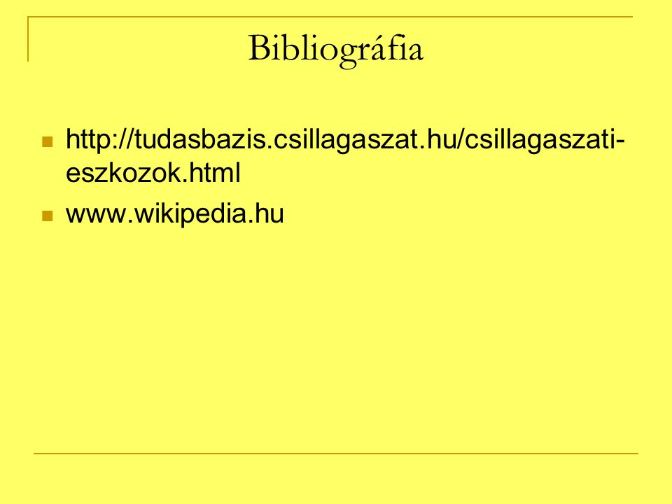 Bibliográfia http://tudasbazis.csillagaszat.hu/csillagaszati-eszkozok.html www.wikipedia.hu