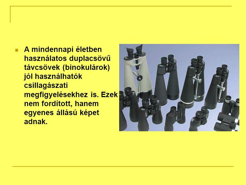 A mindennapi életben használatos duplacsövű távcsövek (binokulárok) jól használhatók csillagászati megfigyelésekhez is.