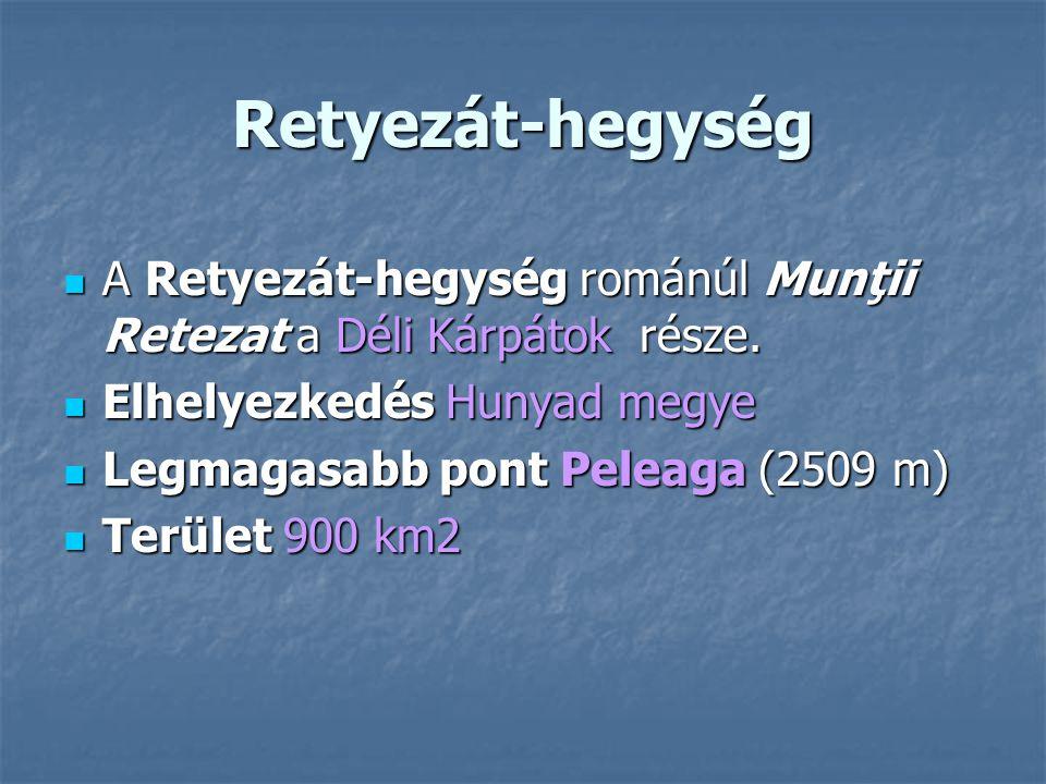 Retyezát-hegység A Retyezát-hegység románúl Munţii Retezat a Déli Kárpátok része. Elhelyezkedés Hunyad megye.