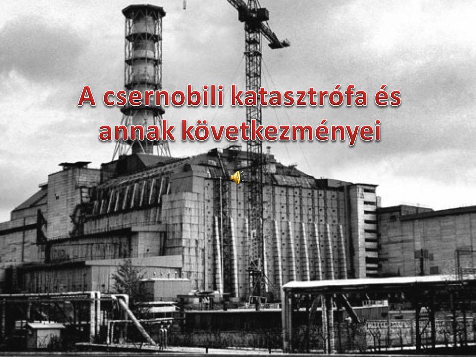 A csernobili katasztrófa és annak következményei