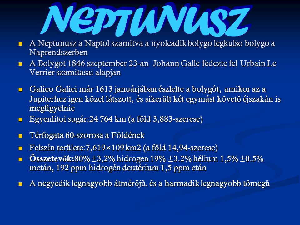 NEPTUNUSZ A Neptunusz a Naptol szamitva a nyolcadik bolygo legkulso bolygo a Naprendszerben.