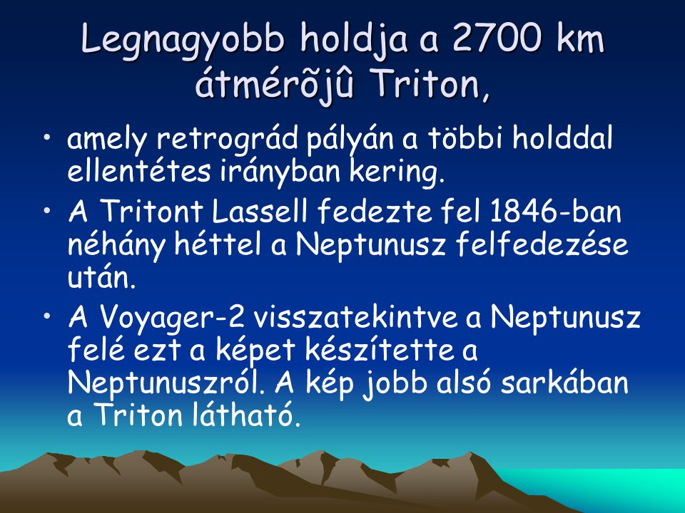 Legnagyobb holdja a 2700 km átmérõjû Triton,