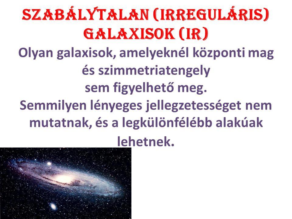 Szabálytalan (irreguláris) galaxisok (IR) Olyan galaxisok, amelyeknél központi mag és szimmetriatengely sem figyelhető meg.