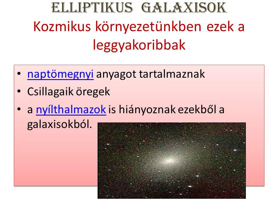 Elliptikus galaxisok Kozmikus környezetünkben ezek a leggyakoribbak