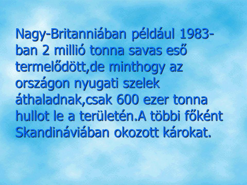 Nagy-Britanniában például 1983-ban 2 millió tonna savas eső termelődött,de minthogy az országon nyugati szelek áthaladnak,csak 600 ezer tonna hullot le a területén.A többi főként Skandináviában okozott károkat.
