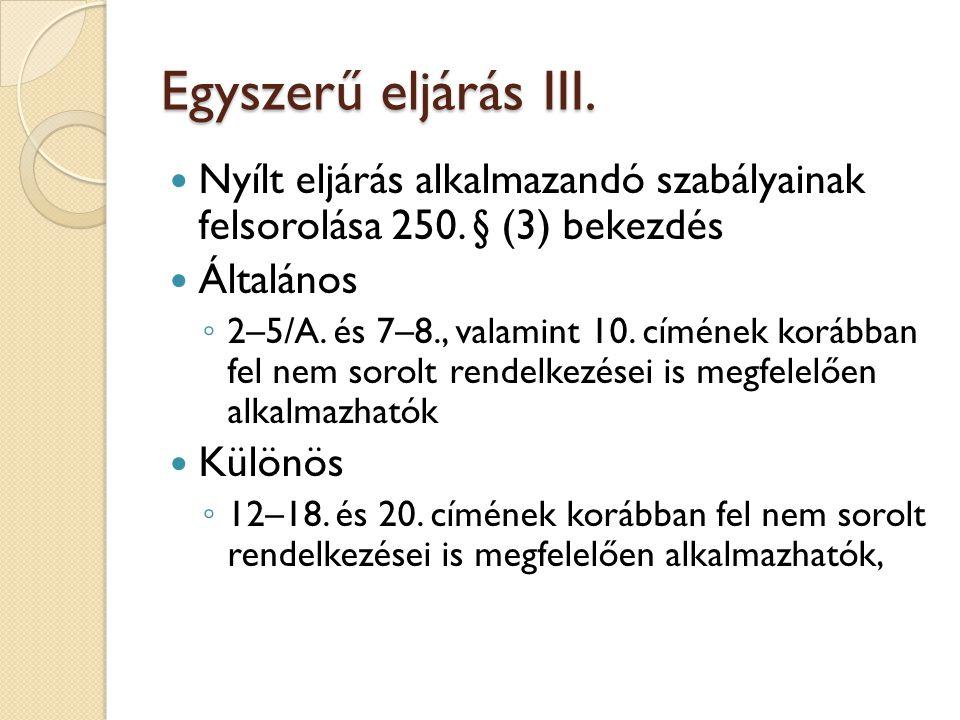Egyszerű eljárás III. Nyílt eljárás alkalmazandó szabályainak felsorolása 250. § (3) bekezdés. Általános.
