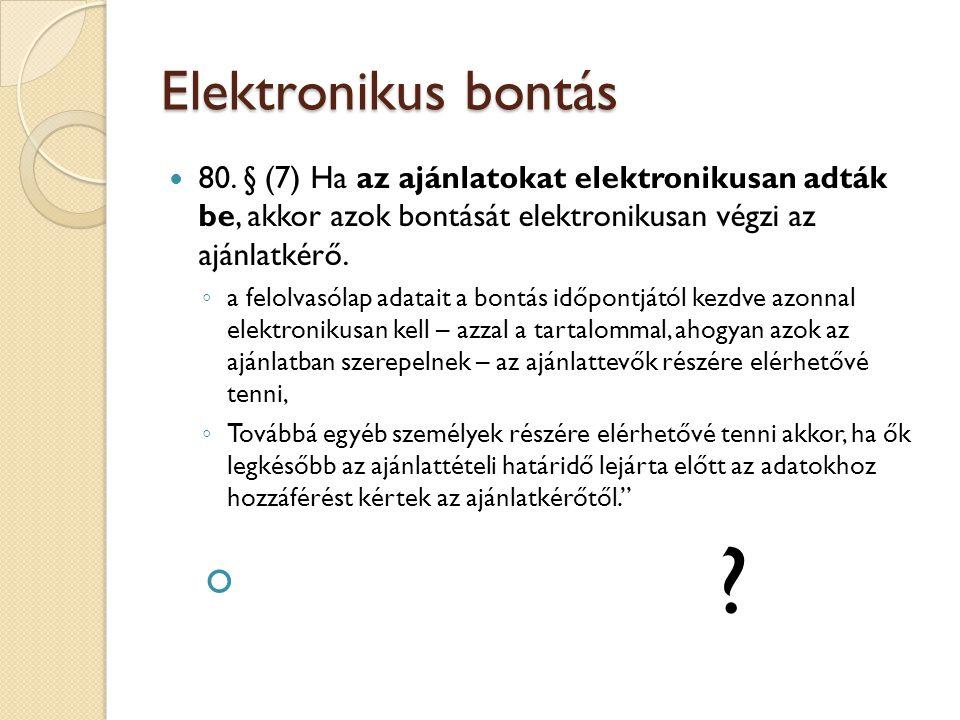 Elektronikus bontás 80. § (7) Ha az ajánlatokat elektronikusan adták be, akkor azok bontását elektronikusan végzi az ajánlatkérő.