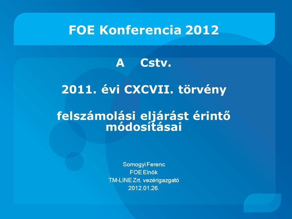 FOE Konferencia 2012 A Cstv. 2011. évi CXCVII. törvény