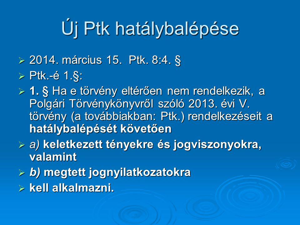 Új Ptk hatálybalépése 2014. március 15. Ptk. 8:4. § Ptk.-é 1.§: