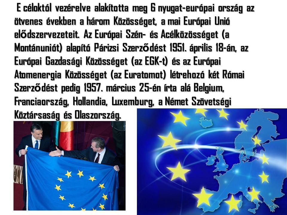 E céloktól vezérelve alakította meg 6 nyugat-európai ország az ötvenes években a három Közösséget, a mai Európai Unió elődszervezeteit.