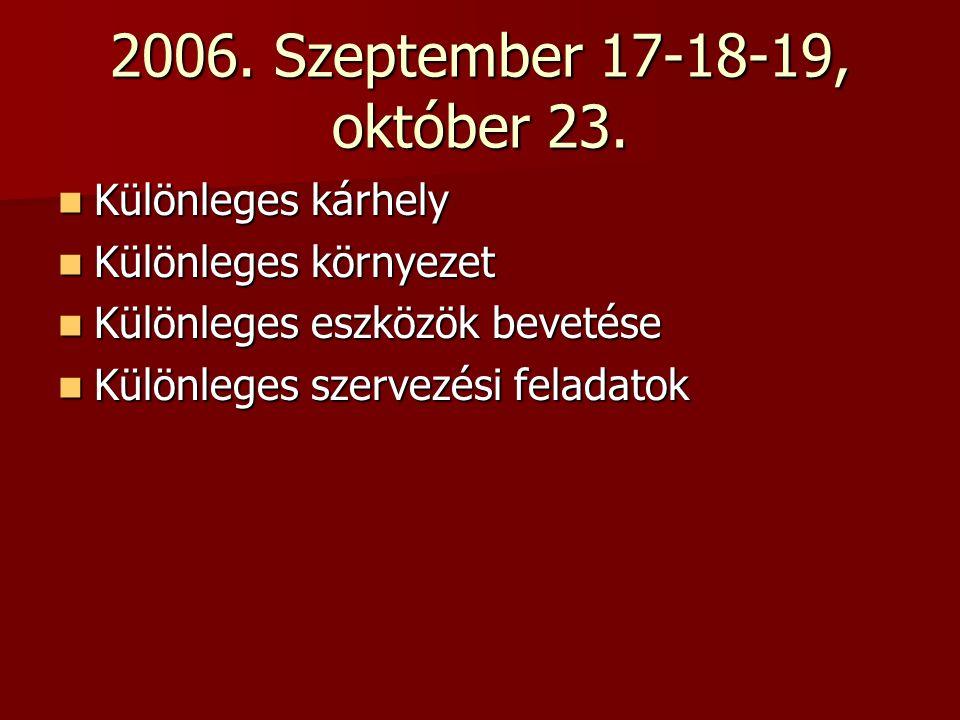 2006. Szeptember 17-18-19, október 23. Különleges kárhely
