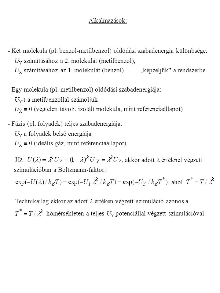 Alkalmazások: - Két molekula (pl. benzol-metilbenzol) oldódási szabadenergia különbsége: UY számításához a 2. molekulát (metilbenzol),