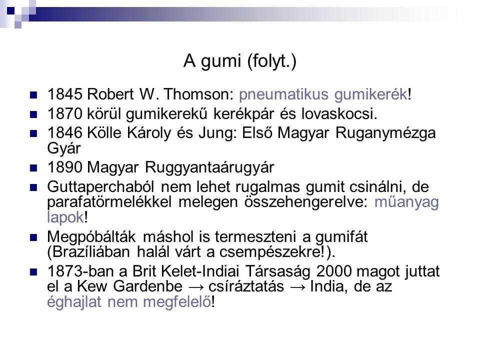 A gumi (folyt.) 1845 Robert W. Thomson: pneumatikus gumikerék!