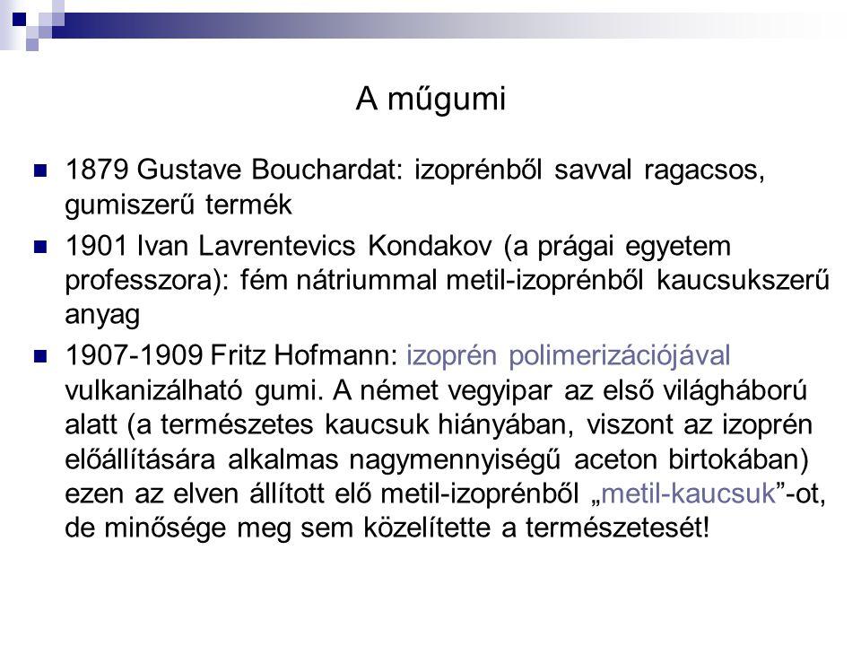 A műgumi 1879 Gustave Bouchardat: izoprénből savval ragacsos, gumiszerű termék.