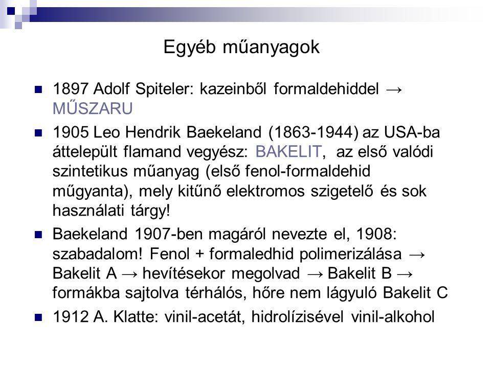 Egyéb műanyagok 1897 Adolf Spiteler: kazeinből formaldehiddel → MŰSZARU.