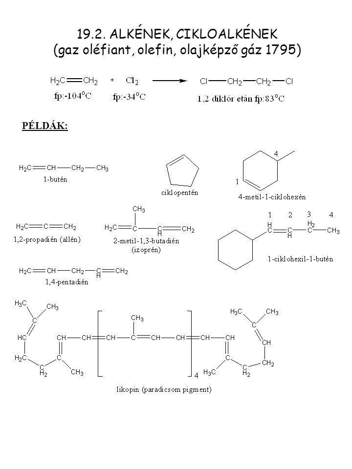 19.2. ALKÉNEK, CIKLOALKÉNEK (gaz oléfiant, olefin, olajképző gáz 1795)