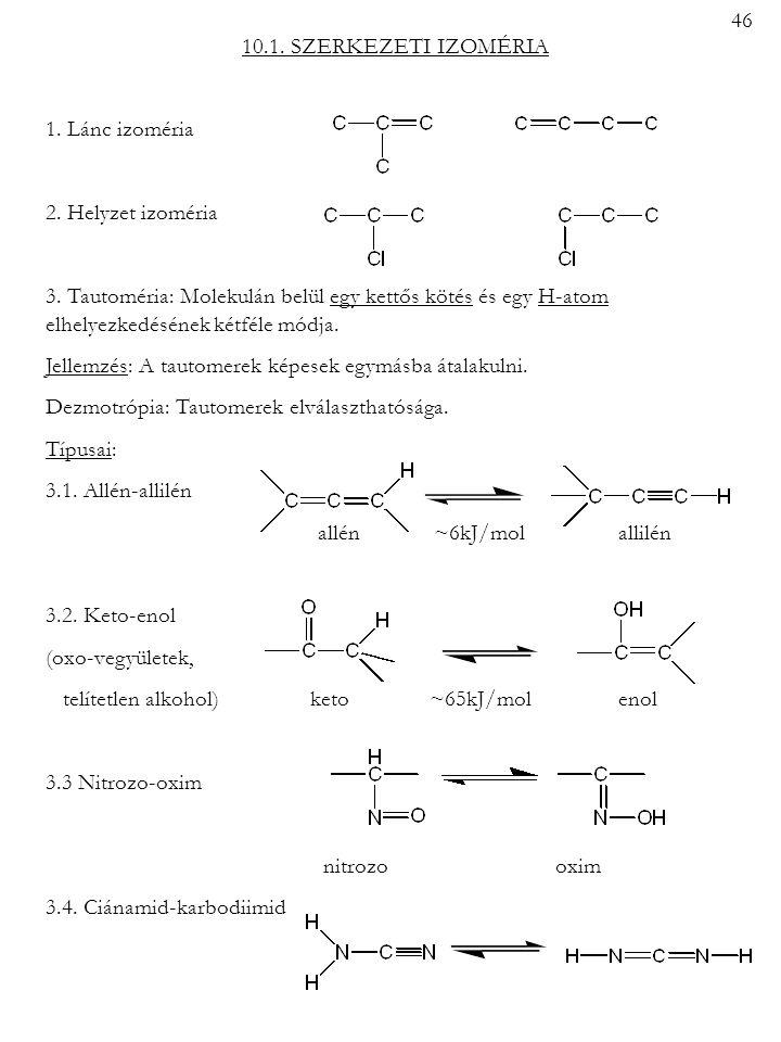 46 10.1. SZERKEZETI IZOMÉRIA. 1. Lánc izoméria. 2. Helyzet izoméria.
