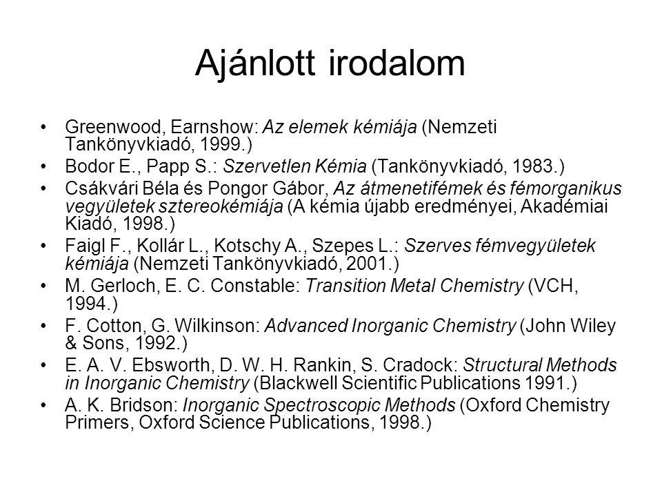 Ajánlott irodalom Greenwood, Earnshow: Az elemek kémiája (Nemzeti Tankönyvkiadó, 1999.) Bodor E., Papp S.: Szervetlen Kémia (Tankönyvkiadó, 1983.)