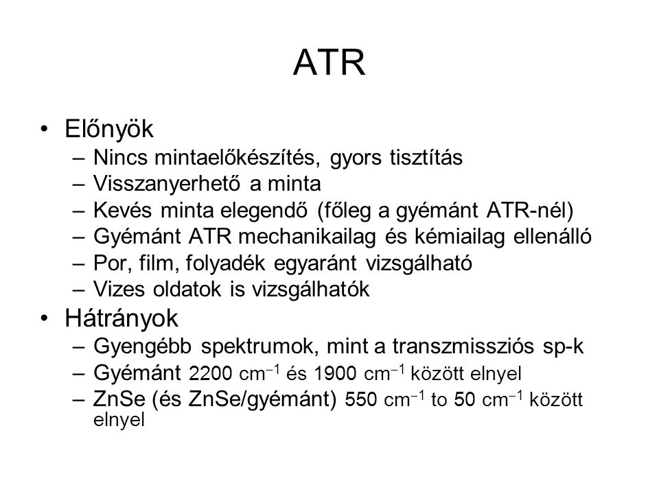 ATR Előnyök Hátrányok Nincs mintaelőkészítés, gyors tisztítás